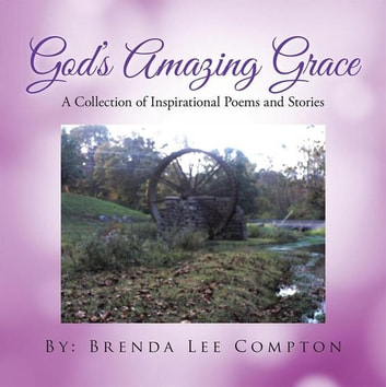 God's Amazing Grace - A Collection of Inspirational Poems and Stories ebook by Brenda Lee Compton