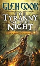 The Tyranny of the Night - Book One of the Instrumentalities of the Night ebook by Glen Cook