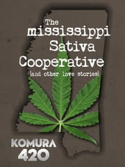 The Mississippi Sativa Cooperative - The Mississippi Sativa Cooperative, #1 ebook by komura 420