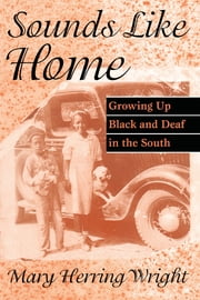 Sounds Like Home - Growing Up Black and Deaf in the South ebook by Mary Herring Wright