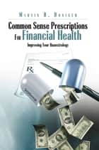 Common Sense Prescriptions For Financial Health ebook by Marvin H. Doniger