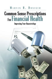 Common Sense Prescriptions For Financial Health - Improving Your Quaestrology ebook by Marvin H. Doniger