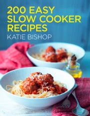 200 Easy Slow Cooker Recipes ebook by Katie Bishop