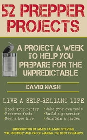 "52 Prepper Projects - A Project a Week to Help You Prepare for the Unpredictable ebook by David Nash, James Talmage ""Dr Prepper"" Stevens"