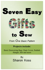 Seven Easy Gifts to Sew From One Basic Pattern ebook by Sharon Koss-Morimoto