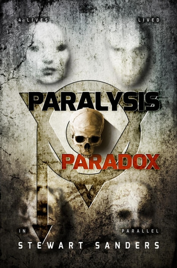 Paralysis Paradox - Time Travel Through Past Lives Adventure Series, #1 ebook by Stewart Sanders