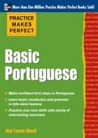 Practice Makes Perfect Basic Portuguese - With 190 Exercises ebook by Sue Tyson-Ward