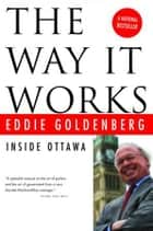 The Way It Works - Inside Ottawa ebook by Eddie Goldenberg