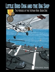 Little Bird Dog and the Big Ship - The Heroes of the Vietnam War: Book One ebook by Marjorie Haun