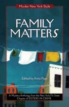 Family Matters ebook by New York Tri-State Chapter of Sisters in Crime,Anita Page,Anita Page,Clare Toohey,Catherine Maiorisi,Cynthia Benjamin,Fran Cox,Lindsay A. Curcio,Eileen Dunbaugh,Lynne Lederman,Kate Lincoln,Terrie Farley Moran,Dorothy Mortman,Leigh Neely,Ellen Quint,Roslyn Siegel,Triss Stein,Cathi Stoler,Anne Marie Sutton,Deirdre Verne,Stephanie Wilson-Flaherty,Elizabeth Zelvin