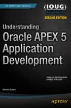 Understanding Oracle APEX 5 Application Development ebook by Edward Sciore