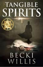 Tangible Spirits ebook by Becki Willis