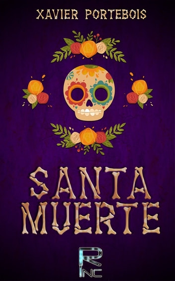¡ Santa Muerte ! ebook by Xavier Portebois