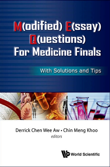 M(odified) E(ssay) Q(uestions) for Medicine Finals - With Solutions and Tips ebook by Derrick Chen Wee Aw,Chin Meng Khoo