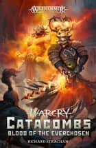 Warcry: Catacombs Blood Of The Everchosen ebook by Richard Strachan