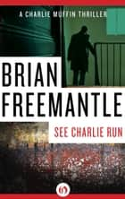 See Charlie Run ebook by Brian Freemantle