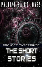 Project Enterprise: The Short Stories ebook by Pauline Baird Jones