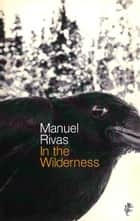In The Wilderness ebook by Manuel Rivas