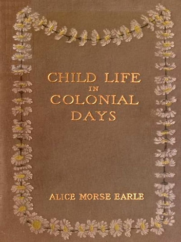 Child Life in Colonial Days ebook by Alice Morse Earle