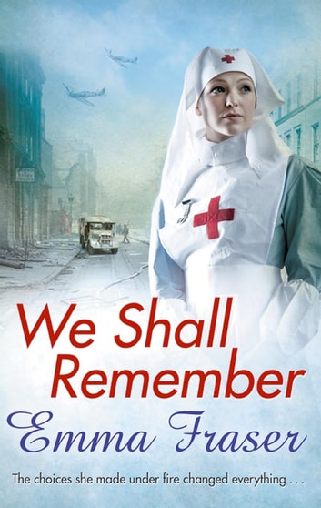 We Shall Remember - The choices she made under fire changed everything . . . ebook by Emma Fraser