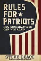 Rules for Patriots - How Conservatives Can Win Again ebook by Steve Deace