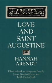 Love and Saint Augustine ebook by Hannah Arendt,Joanna Vecchiarelli Scott,Judith Chelius Stark