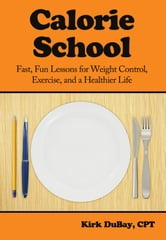 Calorie School: Fast, Fun Lessons for Weight Control, Exercise, and a Healthier Life ebook by Kirk DuBay