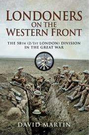 Londoners on the Western Front - The 58th (2/1st London) Division on the Great War ebook by David Martin