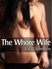 The Whore Wife (A Sexy Cuckold Story) ebook by Laci Chambers