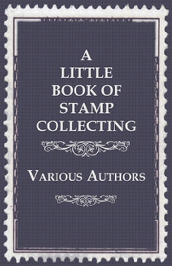 A Little Book of Stamp Collecting ebook by Various Authors