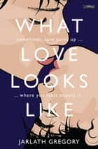 What Love Looks Like - Sometimes love turns up where you least expect it ebook by