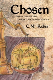 Chosen - Book One in the Journey to Ýsryiia Series ebook by C.M. Reber