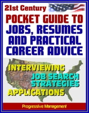 21st Century Pocket Guide to Jobs, Resumes, and Practical Career Advice: Interviewing, Applications, Federal Jobs, Job Search Techniques, Cover Letters, References ebook by Progressive Management