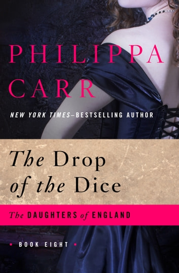 The Drop of the Dice ebook by Philippa Carr