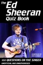 The Ed Sheeran Quiz Book - 100 Questions on the Singer ebook by Kim Kimber