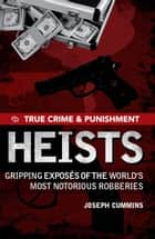 True Crime and Punishment: Heists ebook by Joseph Cummins