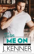 Turn Me On - Derek and Amanda ebook by J. Kenner
