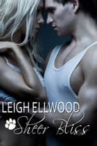 Sheer Bliss ebook by Leigh Ellwood