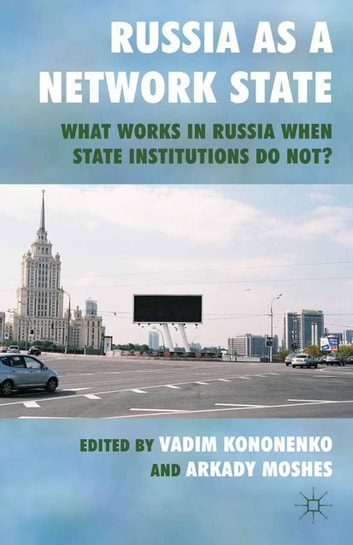Russia as a Network State - What Works in Russia When State Institutions Do Not? ebook by