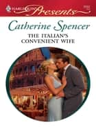The Italian's Convenient Wife ebook by Catherine Spencer