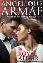 The Royal Affair (Royals of Countavia 1) ebook by Angelique Armae