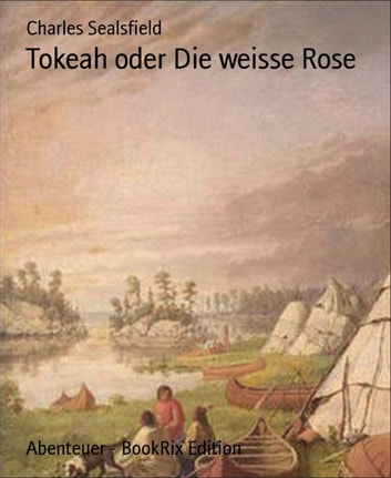 Tokeah oder Die weisse Rose ebook by Charles Sealsfield