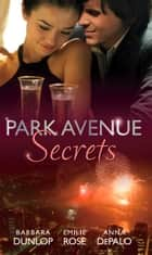 Park Avenue Secrets: Marriage, Manhattan Style (Park Avenue Scandals, Book 4) / Pregnant on the Upper East Side? (Park Avenue Scandals, Book 5) / The Billionaire in Penthouse B (Park Avenue Scandals, Book 6) (Mills & Boon M&B) 電子書 by Barbara Dunlop, Emilie Rose, Anna DePalo