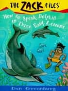 Zack Files 11: How to Speak to Dolphins in Three Easy Lessons ebook by Dan Greenburg, Jack E. Davis