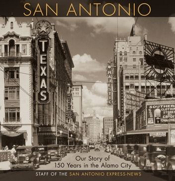 San Antonio - Our Story of 150 Years in the Alamo City ebook by