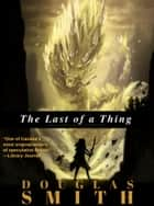 The Last of a Thing ebook by Douglas Smith