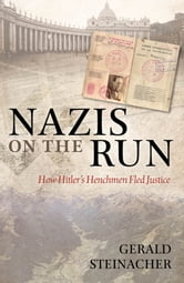 Nazis on the Run: How Hitler's Henchmen Fled Justice ebook by Gerald Steinacher