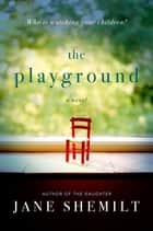 The Playground - A Novel ebook by Jane Shemilt