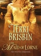 The Maid of Lorne 電子書 by Terri Brisbin