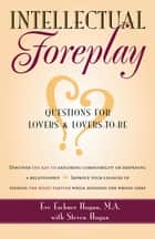 Intellectual Foreplay ebook by M.A. Eve Eschner Hogan,Steve Hogan